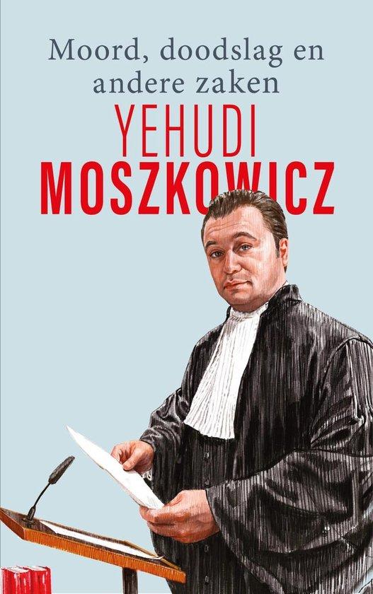 Moord, doodslag en andere zaken - Yehudi Moszkowicz |
