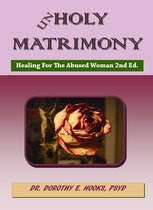 Unholy Matrimony: Healing For The Abused Woman 2nd Ed