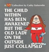 Omslag The Child within Has Been Awakened, but the Old Lady on the outside Just Collapse