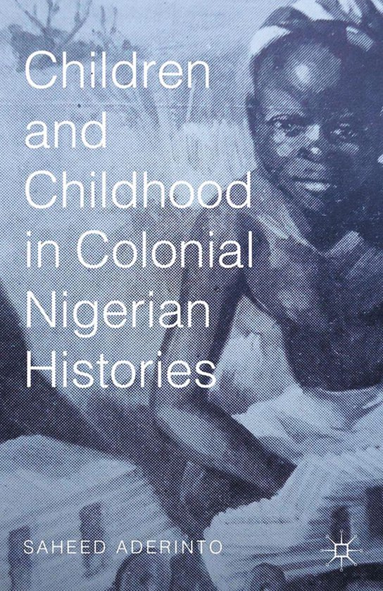 Children and Childhood in Colonial Nigerian Histories
