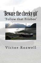 'beware the Cheeky Git!'