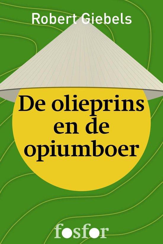 De olieprins en de opiumboer - Robert Giebels |