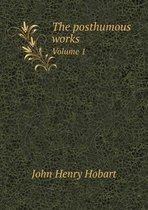 The Posthumous Works Volume 1