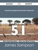 Certified Information Security Manager 51 Success Secrets - 51 Most Asked Questions On Certified Information Security Manager - What You Need To Know