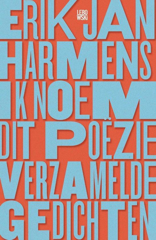 Ik noem dit poëzie - Erik Jan Harmens |