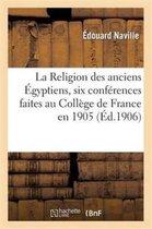 La Religion des anciens Egyptiens, six conferences faites au College de France en 1905