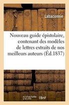 Nouveau guide epistolaire, contenant des modeles de lettres extraits de nos meilleurs auteurs,