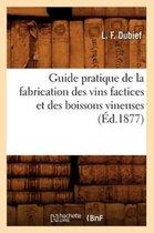 Guide Pratique de la Fabrication Des Vins Factices Et Des Boissons Vineuses (�d.1877)