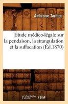 �tude M�dico-L�gale Sur La Pendaison, La Strangulation Et La Suffocation (�d.1870)