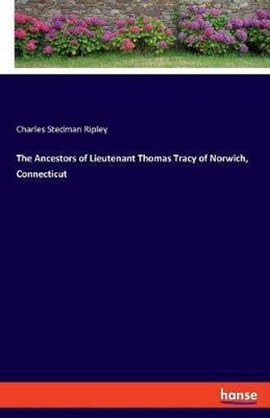 The Ancestors of Lieutenant Thomas Tracy of Norwich, Connecticut