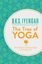 The Tree of Yoga : The Definitive Guide to Yoga in Everyday Life