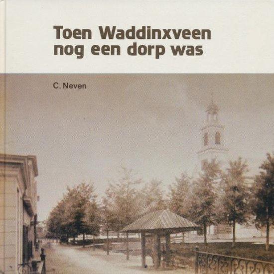 Toen waddinxveen nog een dorp was - Ricija Neven  