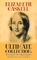 ELIZABETH GASKELL Ultimate Collection: 10 Novels & 40+ Short Stories (Including Poetry, Essays & Biographies)