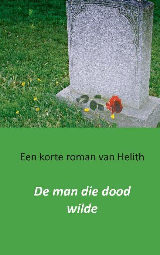 Cover van het boek 'De man die dood wilde' van  Helith