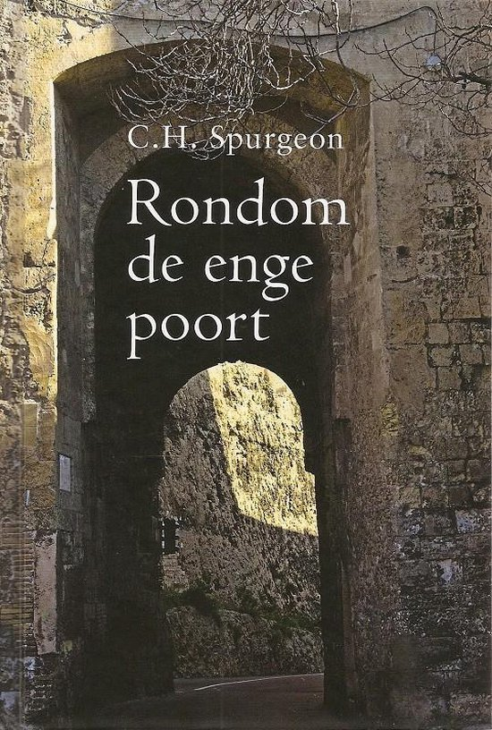 Spurgeon, Rondom de enge poort - Charles Haddon Spurgeon |