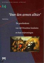 `Voor den armen alhier. '. De geschiedenis van vijf Utrechtse fundaties en hun vrijwoningen