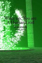Wake Up, You Are a Human God