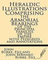 Boek cover Heraldic Illustrations Comprising the Armorial Bearings of the Principal Families of the Empire with Pedigrees and Annotations van John Bernard Burke Esq