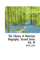 The Library of American Biography. Second Series Vol. IV