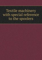Textile Machinery with Special Reference to the Spoolers