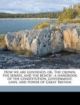 How We Are Governed, Or, the Crown, the Senate, and the Bench