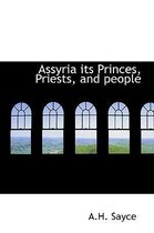 Assyria Its Princes, Priests, and People