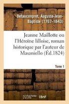 Jeanne Maillotte Ou l'H ro ne Lilloise, Roman Historique Par l'Auteur de Masaniello. Tome 1