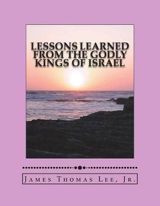 Boek cover Lessons Learned from the Godly Kings of Israel van Mr James Thomas Lee Jr (Paperback)