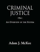 Boek cover CRIMINAL JUSTICE: An Overview of the System van Adam J. Mckee