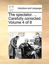 The Spectator. ... Carefully Corrected. Volume 4 of 8