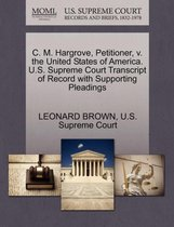 C. M. Hargrove, Petitioner, V. the United States of America. U.S. Supreme Court Transcript of Record with Supporting Pleadings