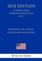 Automotive Fuel Ratings, Certification and Posting (US Federal Trade Commission Regulation) (FTC) (2018 Edition)