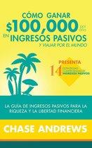 Como ganar $ 100,000 por año en ingresos pasivos y viajar por el mundo (Spanish Version)(Version en español): La Guía de ingresos pasivos para la riqueza y la libertad financiera