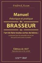 Manuel Th orique Et Pratique Du Brasseur, Ou l'Art de Faire Toutes Sortes de Bi re