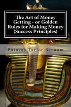 The Art of Money Getting - Or Golden Rules for Making Money (Success Principles)