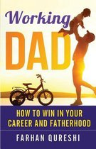 Working Dad - How to Win in Your Career and Fatherhood