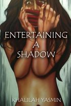 Entertaining A Shadow