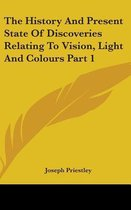 The History and Present State of Discoveries Relating to Vision, Light and Colours Part 1