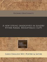 A New Spring Shadovved in Sundry Pithie Poems. Musophilus (1619)
