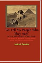 Go Tell My People Who They Are! the True Biblical Identity of Black People
