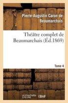 Theatre complet de Beaumarchais. T. 4