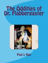The Oddities of Dr. Flabbergaster