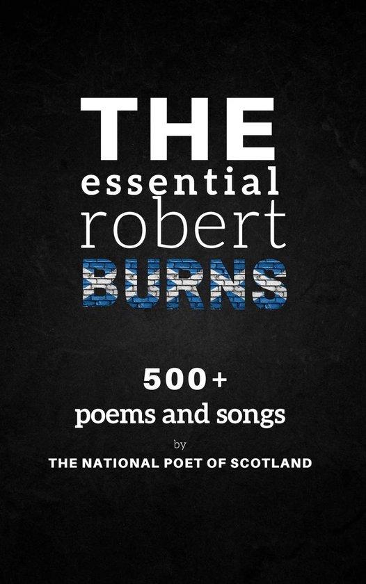 Boek cover The Essential Robert Burns: 500+ Poems and Songs by the National Poet of Scotland van Robert Burns (Onbekend)