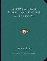 Wood Carvings, Models and Statutes of the Maori