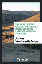The Heart of the Creeds, Historical Religion in the Light of Modern Thought