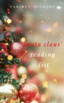 Ho! Ho! Ho! Santa Claus' Reading List: 250+ Vintage Christmas Stories, Carols, Novellas, Poems by 120+ Authors