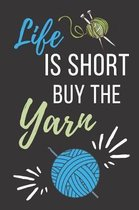 Life Is Short Buy the Yarn