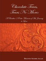 Chocolate Tears, Tears No More; A Brother's Poetic Memoirs of His Journey to Love