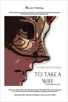 To Take A Wife (To Have Not To Hold)