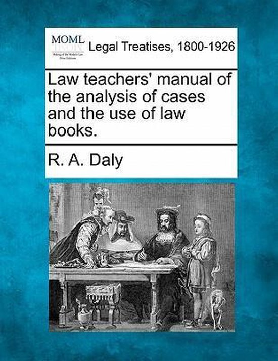 Law Teachers' Manual of the Analysis of Cases and the Use of Law Books.
